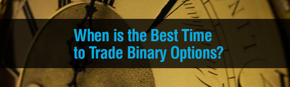 What is the best time to trade binary options